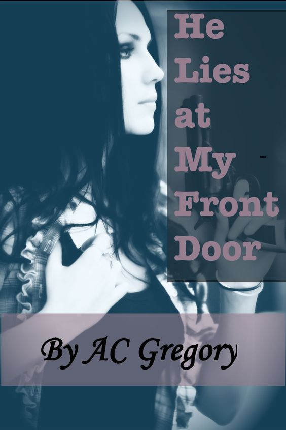 HE LIES AT MY FRONT DOOR by AC Gregory - After a violent attack places a spotlight on her life, Julia is forced to confront demons from her past (and present) relationships. American Gothic, Cross-Genre, Modern Romance, Mystery, Thriller