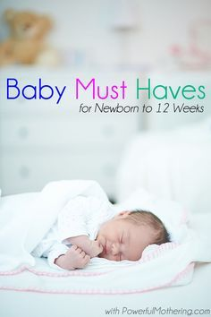 A run down of the must have list for the first 12 weeks with your new baby.