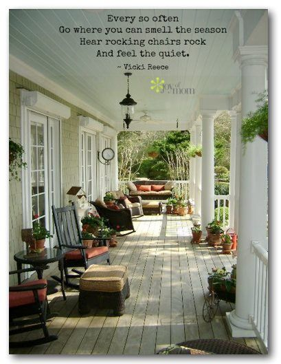 Lovely porch and lovely sentiment!