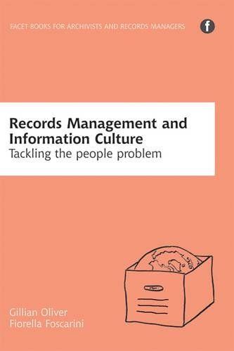 Records Management and Information Culture: Tackling the People Problem / Gillian Oliver, Fiorella Foscarini. Classmark: 9852.c.253.47