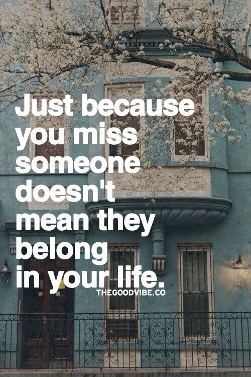 True...but missing someone means you had a few good times in your life with them, why wouldn't you miss them for those times?!?