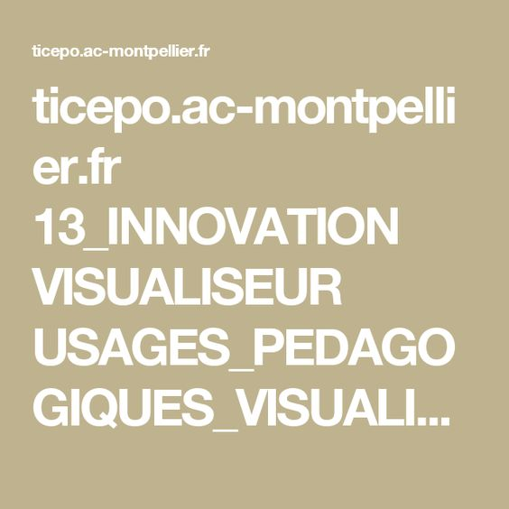 ticepo.ac-montpellier.fr 13_INNOVATION VISUALISEUR USAGES_PEDAGOGIQUES_VISUALISEUR.pdf