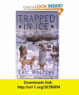 Trapped in Ice (9780140386264) Eric Walters , ISBN-10: 0140386262  , ISBN-13: 978-0140386264 ,  , tutorials , pdf , ebook , torrent , downloads , rapidshare , filesonic , hotfile , megaupload , fileserve