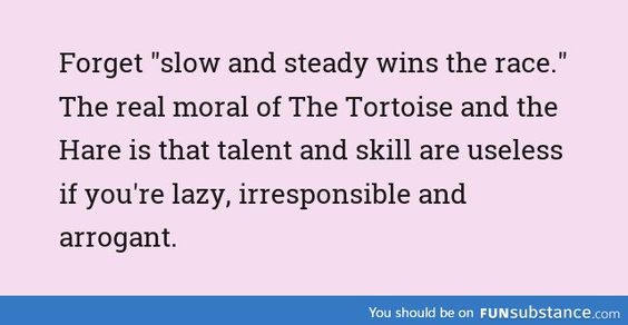 Moral of the Tortoise and the Hare