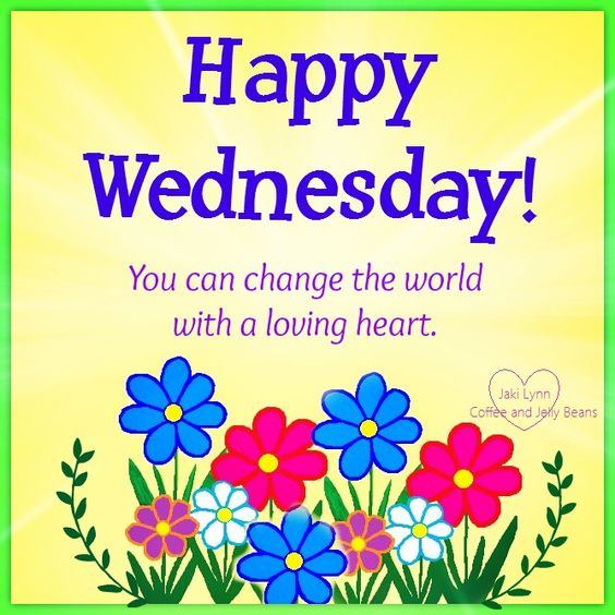 Happy Wednesday!  For more daily quotes sayings and positive messages - Join us on Facebook: Coffee and Jelly Beans