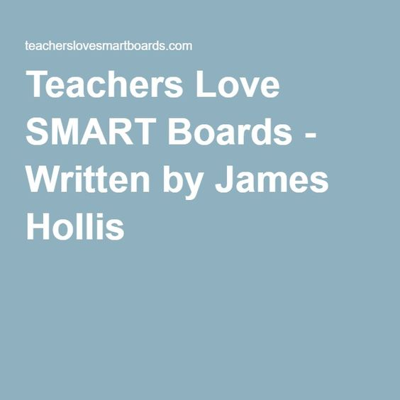 Teachers Love SMART Boards - Written by James Hollis