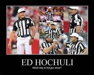 "ed hochuli -- ""which way to the gun show?"""