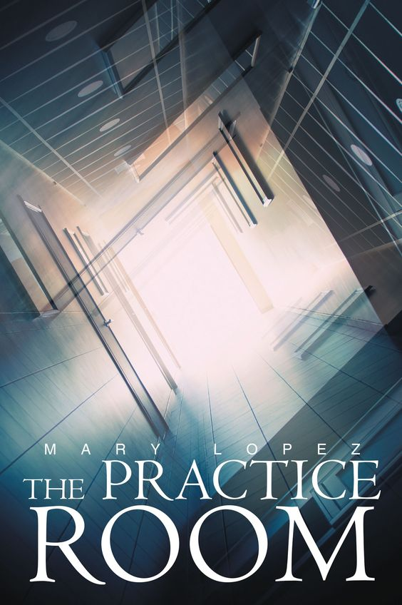 """The Practice Room"" by Page Publishing Author Mary Lopez! Click the cover for more information and to find out where you can purchase this great book!"
