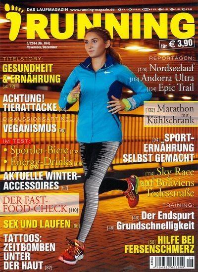 RUNNING 6/2014 Schlagzeilen der Ausgabe: TITELSTORY: GESUNDHEIT & ERNÄHRUNG ACHTUNG! TIERATTACKE DISKUSSIONSARTIKEL: VEGANISMUS IM TEST: - Sportler-Biere - Energy-Drinks AKTUELLE WINTER-ACCESSOIRES DER FAST-FOOD-CHECK SEX UND LAUFEN TATTOOS: ZEITBOMBEN UNTER DER HAUT REPORTAGEN: Nordseelauf Andorry Ultra Epic Trail Marathon mit Kühlschrank SPORT-ERNÄHRUNG SELBST GEMACHT Sky Race auf Boliviens Todesstraße TRAINING: Der Endspurt Grundschnelligkeit HILFE BEI FERSENSCHMERZ