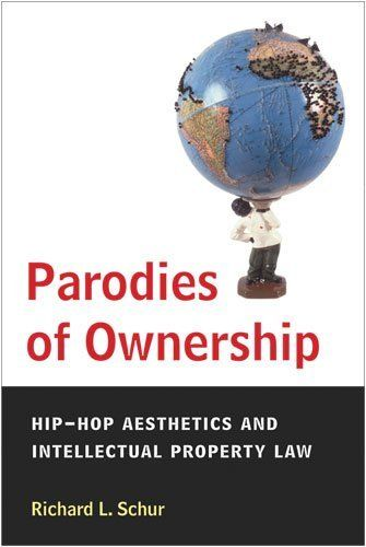 Parodies of Ownership: Hip-Hop Aesthetics and Intellectual Property Law by Richard L. Schur