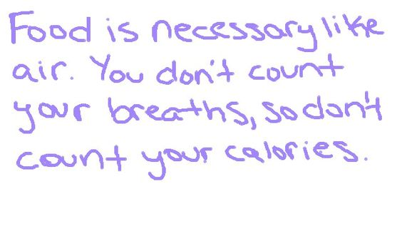 Food is necessary like air. You don't count your breaths, so don't count your calories. #edrecovery #truth #health:
