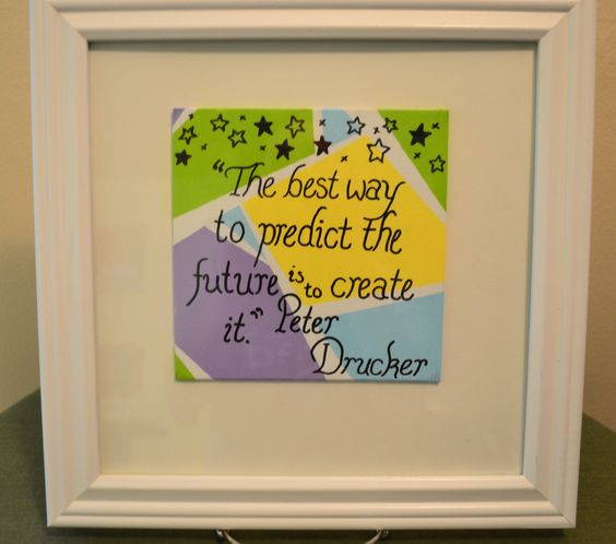 A personal favorite from my Etsy shop https://www.etsy.com/listing/465654489/peter-drucker-framed-quote-abstract