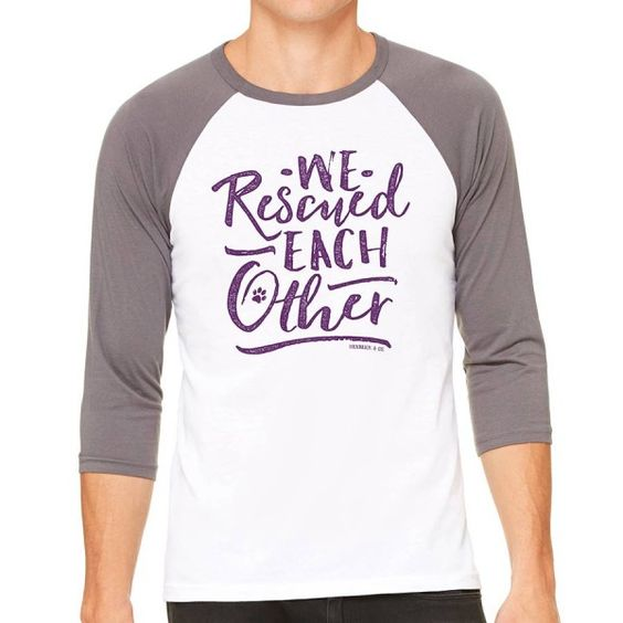The Purchase Of The Rescued Each Other Unisex 3 4 Sleeve Baseball Tee Sparks A 10 Donation To Help Save Animals In Need Made Tees Baseball Tee Baseball Tees