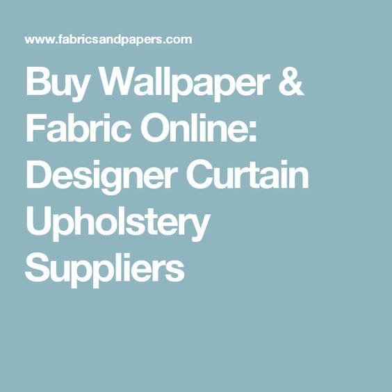 Buy Wallpaper & Fabric Online: Designer Curtain Upholstery Suppliers