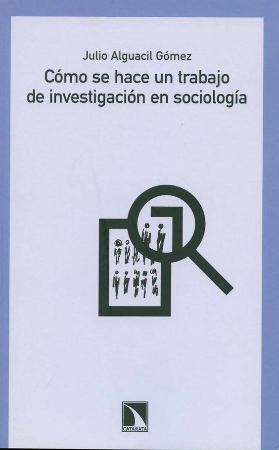 Cómo se hace un trabajo de investigación en sociología / Julio Alguacil Gómez, 2011