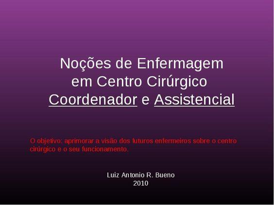 Noções de Enfermagem em Centro Cirúrgico - Slides do mini-curso de noções básicas...