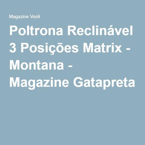 Poltrona Reclinável 3 Posições Matrix - Montana - Magazine Gatapreta