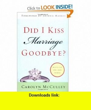 Did I Kiss Marriage Goodbye? Trusting God with a Hope Deferred (9781581345797) Carolyn McCulley, Joshua Harris , ISBN-10: 1581345798  , ISBN-13: 978-1581345797 ,  , tutorials , pdf , ebook , torrent , downloads , rapidshare , filesonic , hotfile , megaupload , fileserve