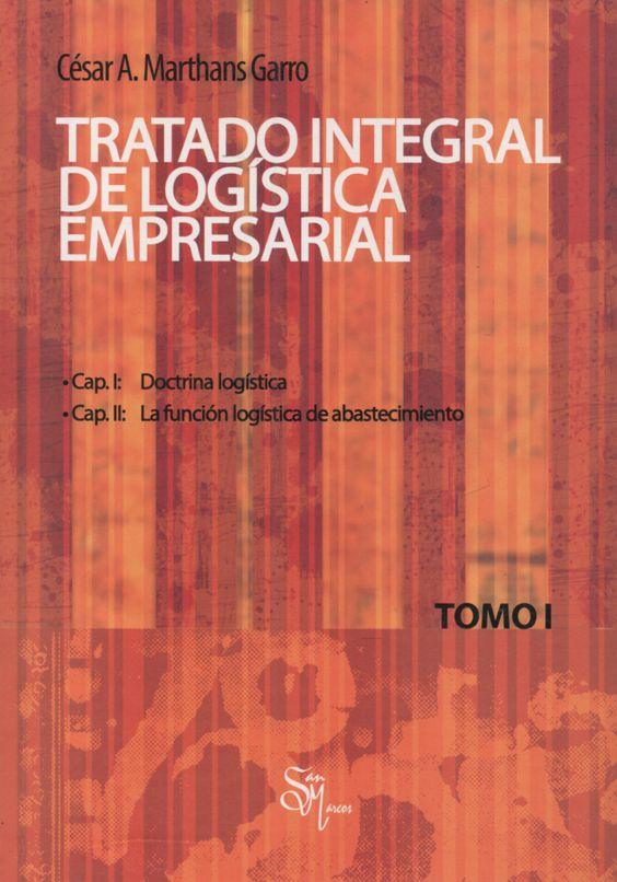 Título: Tratado integral de logística empresarial. Tomo I. Autor: César A. Marthans Garro. Año: 2008