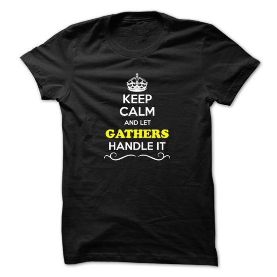 Keep Calm and Let GATHERS Handle it - #gifts for girl friends #gift for men. ORDER NOW => https://www.sunfrog.com/LifeStyle/Keep-Calm-and-Let-GATHERS-Handle-it.html?68278