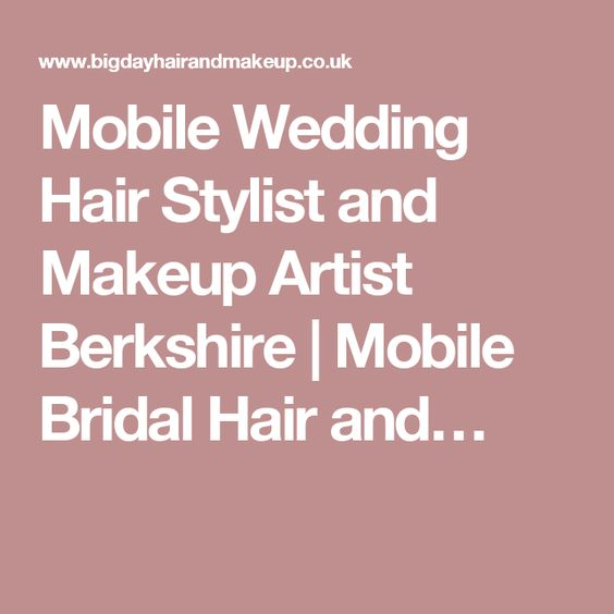 Mobile Wedding Hair Stylist and Makeup Artist Berkshire   Mobile Bridal Hair and…