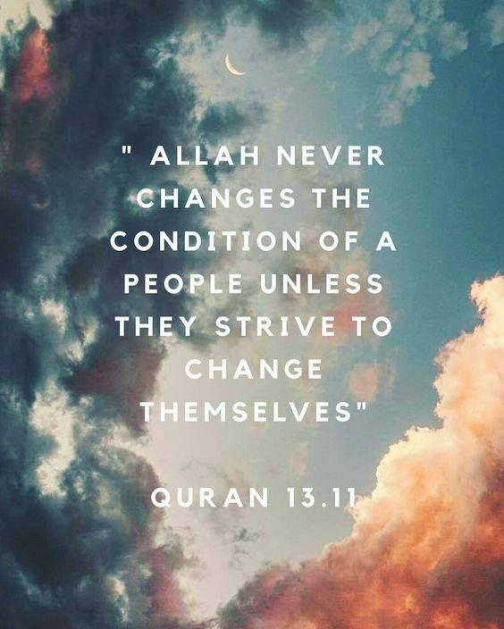 We have to help ourselves if we want Allah to help us.