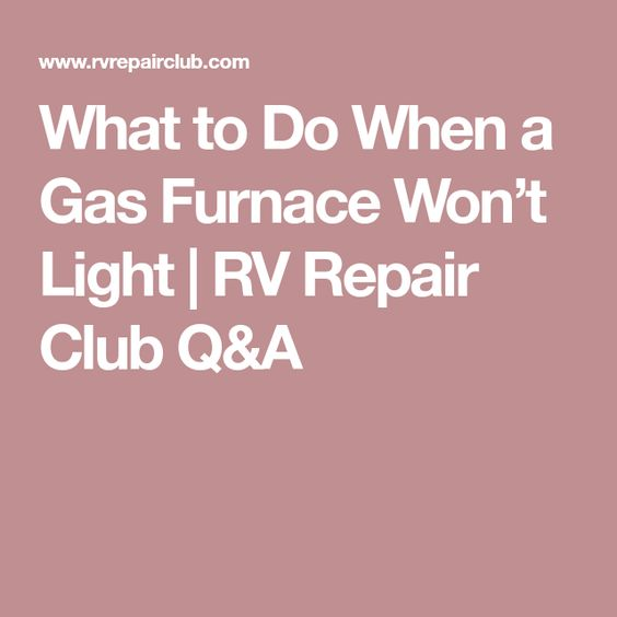What To Do When A Gas Furnace Won T Light Rv Repair Rv Solar Power Gas Furnace