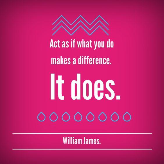 Actúa como si lo que haces marca la diferencia.  Lo hace.
