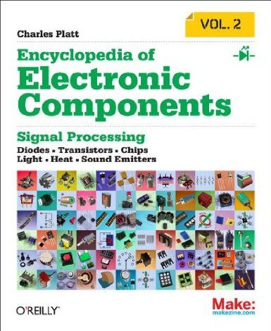 Encyclopedia of Electronic Components: Diodes, Transistors, Chips, Light, Heat, and Sound Emitters: Amazon.fr: Charles Platt: Livres anglais...