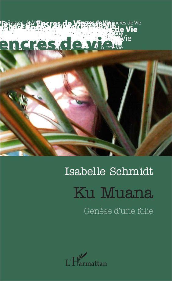 Commandez le livre KU MUANA. GENÈSE D'UNE FOLIE, Isabelle Schmidt - Ouvrage disponible en version papier et/ou numérique (ebook)