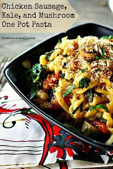 Chicken Sausage, Kale, and Mushroom One Pot Pasta - 21 Simple One-Pot ...