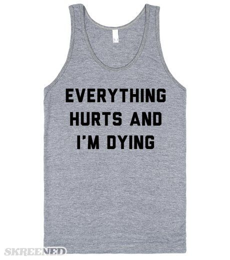 Everything Hurts and I'm Dying. The best and funniest workout shirt or tank of all time. Something we have all thought when we first start running or working out again. Weather you are a casual 5k runner or running a marathon for the first time, this is the perfect shirt to get a laugh. #funnyfitness