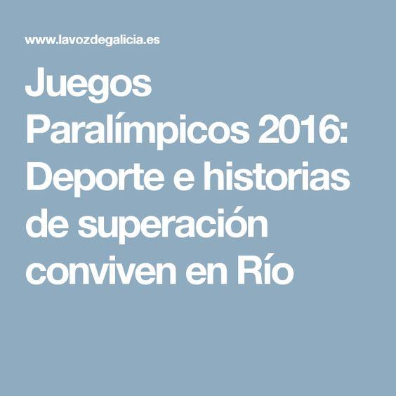 Juegos Paralímpicos 2016: Deporte e historias de superación conviven en Río