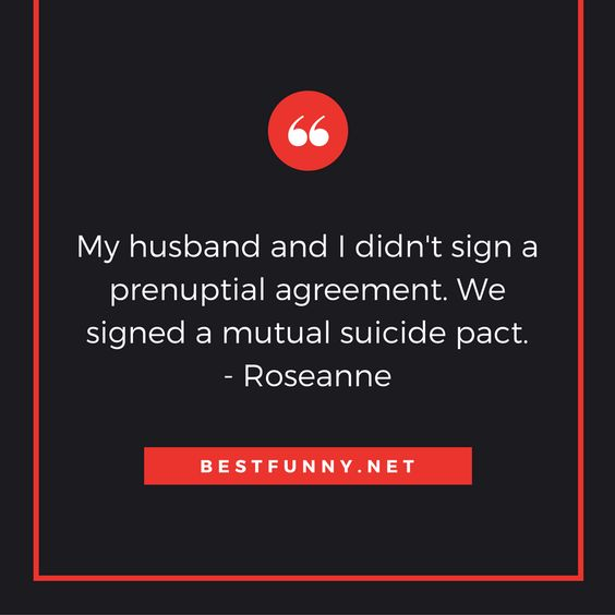 Funny marriage quote My husband and I didnu0027t sign a prenuptial - sample prenuptial agreements