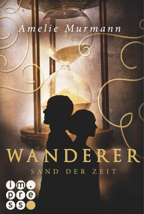 Wanderer, Band 1: Sand der Zeit - Amelie Murmann