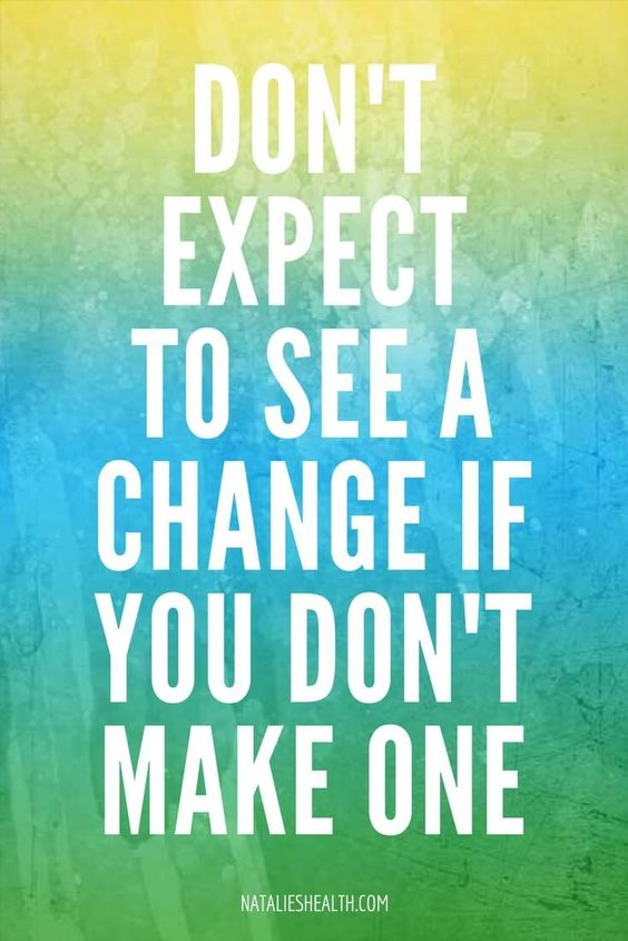 """Don't expect to see a change if you don't make one"" - good quote to live by! #quote #QuoteOfTheDay"