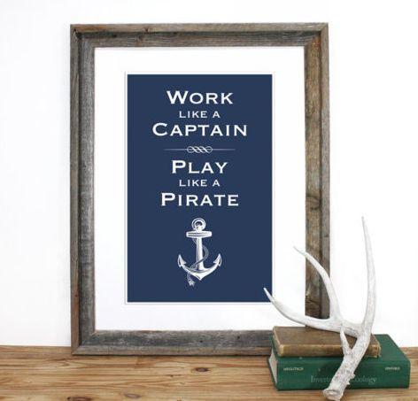 Work like a captain • Play like a pirate
