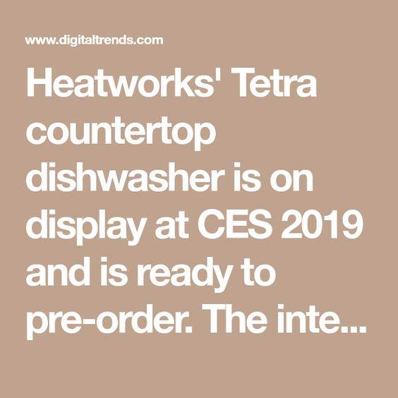 Heatworks Tetra Countertop Dishwasher Ready For Pre Orders After Ces 2019 Countertop Dishwasher Dishwasher Countertops
