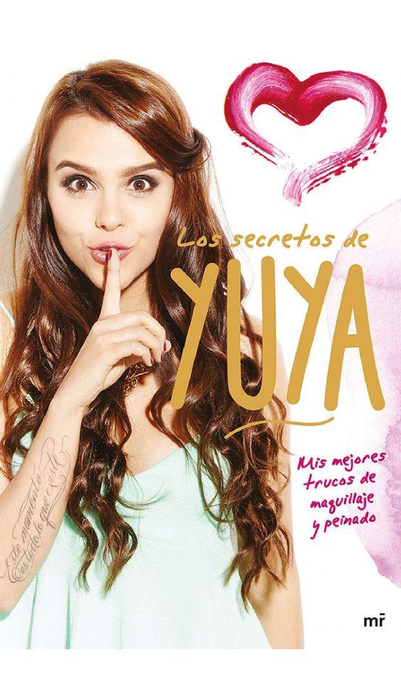 Los Secretos de Yuya: MIS Mejores Tips de Maquillaje y Peinado: Amazon.es: Yuya: Libros