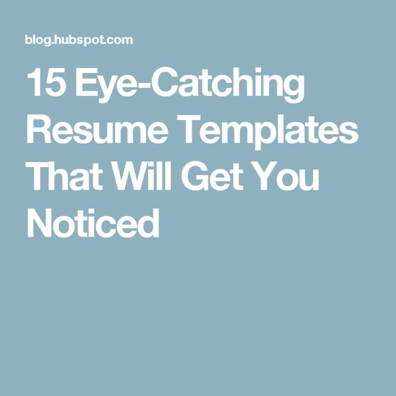 15 Eye-Catching Resume Templates That Will Get You Noticed Tools - eye catching resume templates
