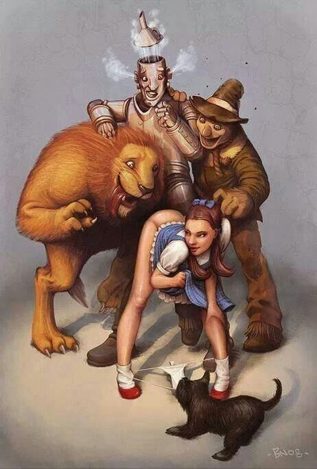 Dorothy, you dirty girl! the adult version of Wizrd of OZ LOL