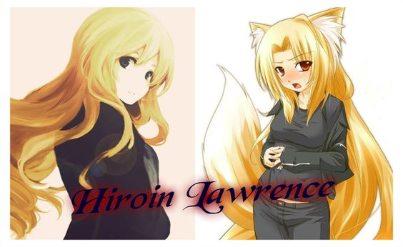 (Half Spice and Half Wolf) Daughter of Holo and Kraft Her name is Hiroin Lawrence. She is a stiff head. She can be smart tongue, gives hard looks, and hardly ever smiles, but she is very kind and hates it when people are hurt or killed. She values life.  She is 19 years old and stops aging at 20 in the book. Her traveling partner is Cadon,the son of Chloe. Out of anyone in the whole book he is the only one that ever made her smile. He is the opposite of her. He is kind and sweet to others.