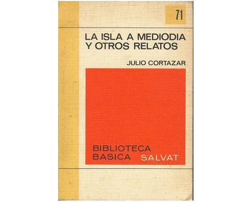 """""""La isla al mediodía y otros relatos"""" - Julio Cortázar"""