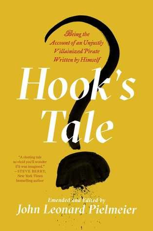 Hook's Tale: Being the Account of an Unjustly Villainized Pirate Written by Himself