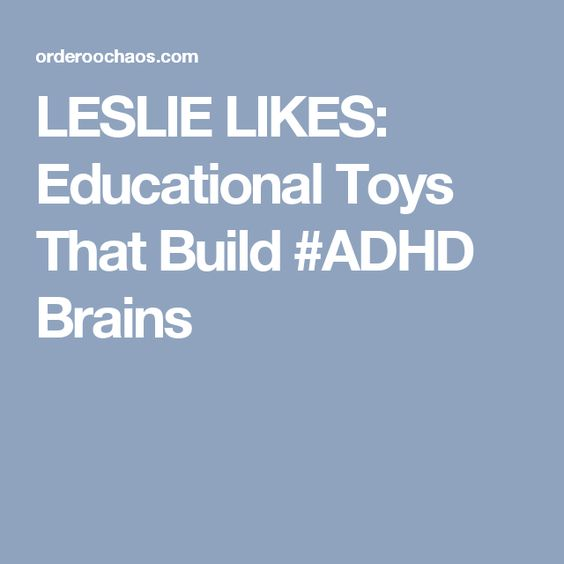 LESLIE LIKES: Educational Toys That Build #ADHD Brains
