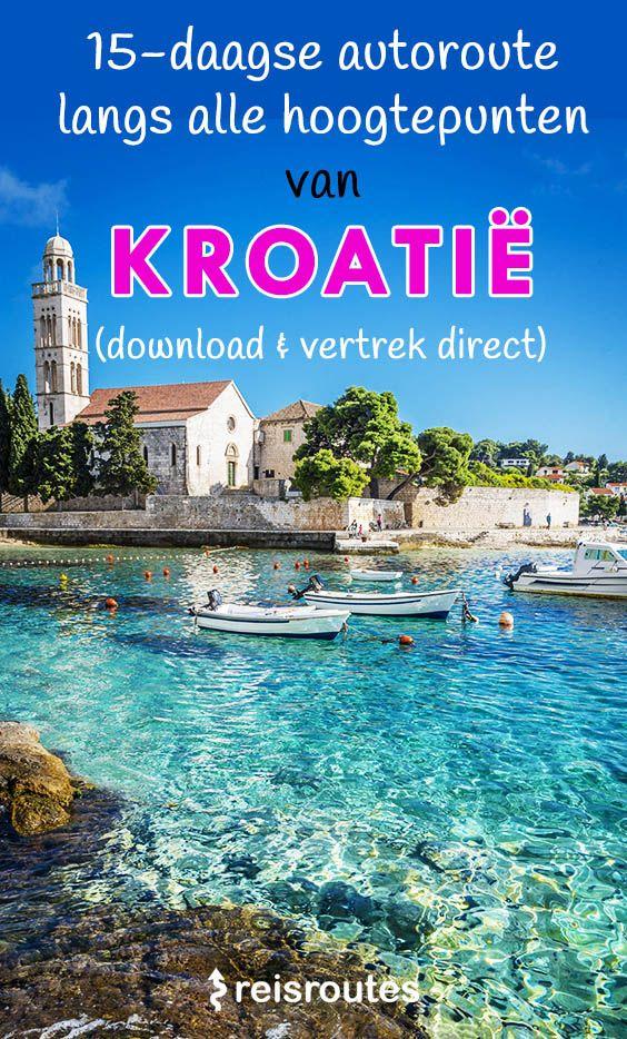 Zelf Op Roadtrip Door Kroatie Met De Auto Complete Route Kaart Reizen Kroatie Kroatie Vakantie Reizen