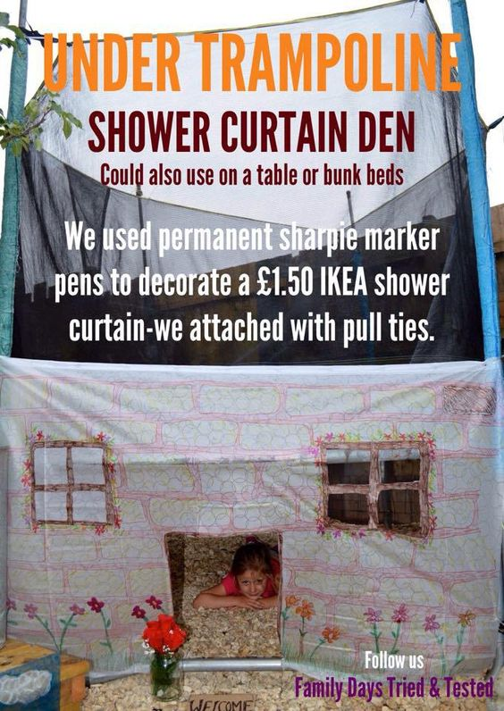 🛁💡🏡 SHOWER CURTAIN DEN  A shower curtain makes a cosy cottage den! We cut our curtain in half and used our permanent markers to decorate it and pull ties to hang it on the legs of the trampoline for an under trampoline den…(*obviously only to be used whilst no-one is on it!)  This also works well under tables, on the sides of bunk beds….anywhere really 😀We used an IKEA shower curtain.  http://www.familydaystriedandtested.com/2015/02/ikea-childrens-craft-hacks/
