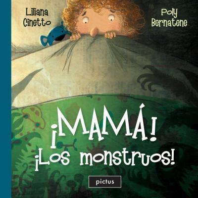 """""""¡Mamá! ¡Los monstruos!"""", de Liliana Cinetto (texto) y Poly Bernatene (ilustraciones),- Pictus"""