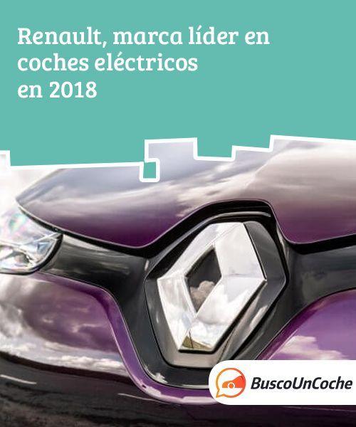 Renault Marca Lider En Coches Electricos En 2018 Busco Un Coche Coche Electrico Comprar Un Coche Coches