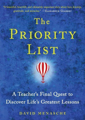 The Priority List: A Teacher's Final Quest to Discover Life's Greatest Lessons by David Menasche, http://www.amazon.com/dp/1476743444/ref=cm_sw_r_pi_dp_u3ZZsb1M2CWX9